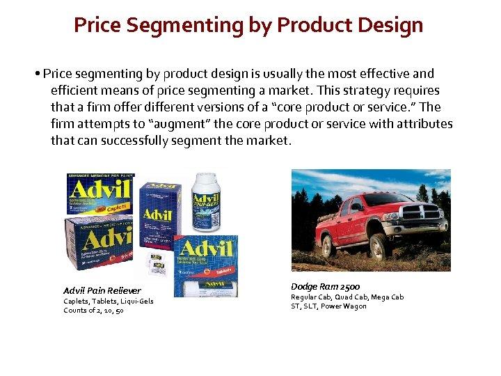 Price Segmenting by Product Design • Price segmenting by product design is usually the