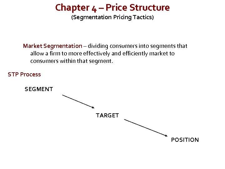 Chapter 4 – Price Structure (Segmentation Pricing Tactics) Market Segmentation – dividing consumers into