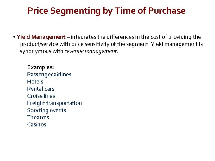 Price Segmenting by Time of Purchase • Yield Management – integrates the differences in