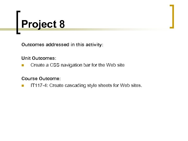 Project 8 Outcomes addressed in this activity: Unit Outcomes: n Create a CSS navigation