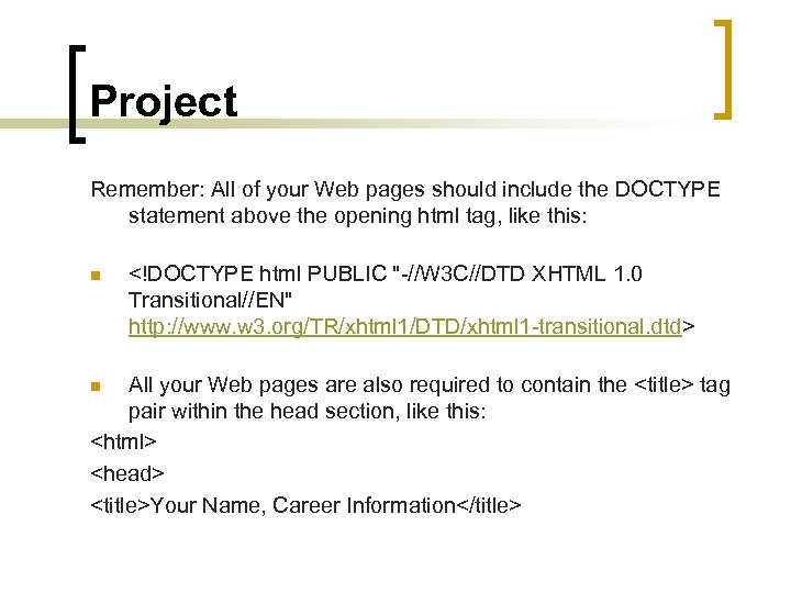 Project Remember: All of your Web pages should include the DOCTYPE statement above the