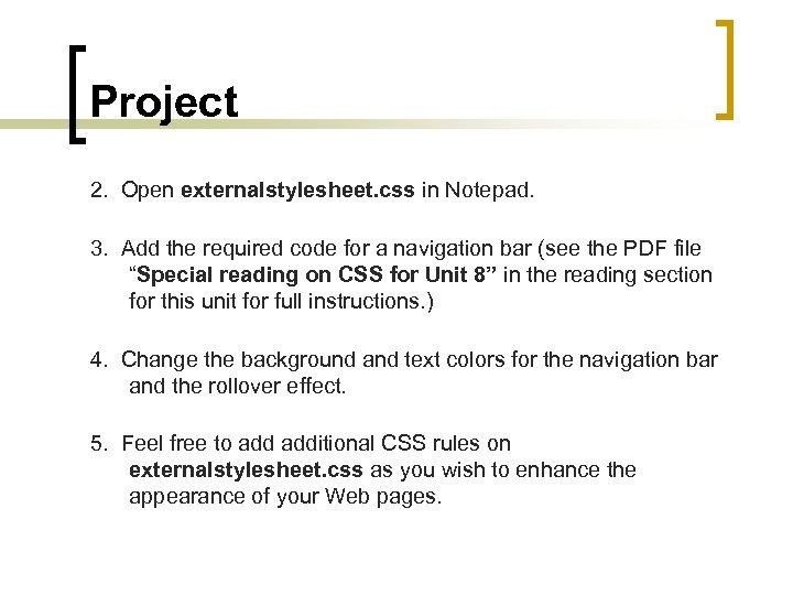 Project 2. Open externalstylesheet. css in Notepad. 3. Add the required code for a