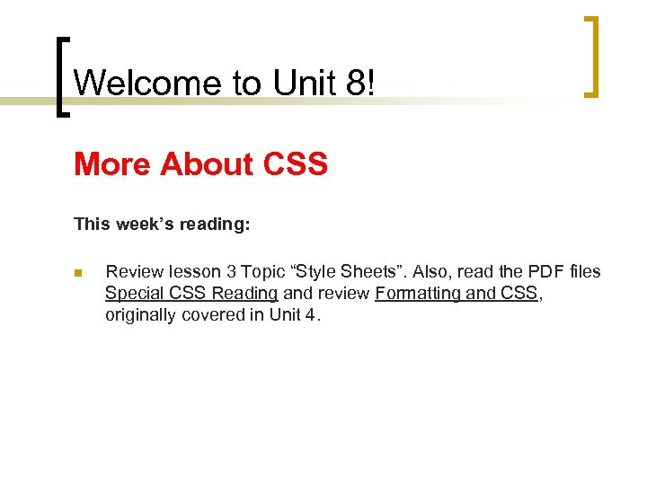 Welcome to Unit 8! More About CSS This week's reading: n Review lesson 3
