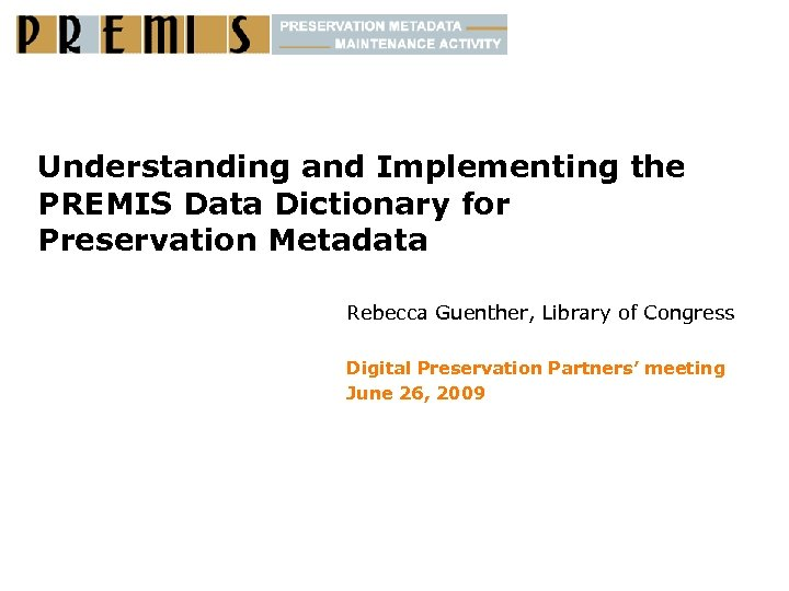 Understanding and Implementing the PREMIS Data Dictionary for Preservation Metadata Rebecca Guenther, Library of