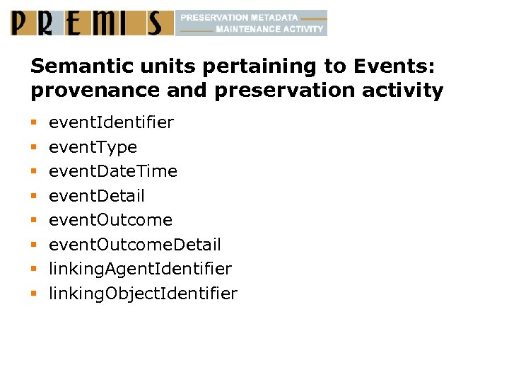 Semantic units pertaining to Events: provenance and preservation activity § § § § event.