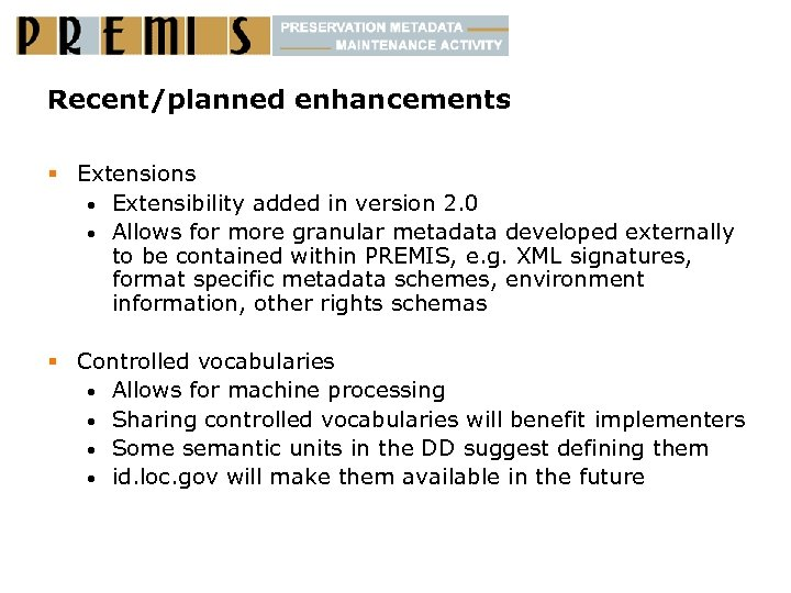 Recent/planned enhancements § Extensions • Extensibility added in version 2. 0 • Allows for
