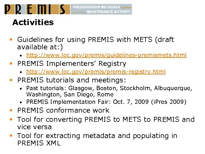Activities § Guidelines for using PREMIS with METS (draft available at: ) • http: