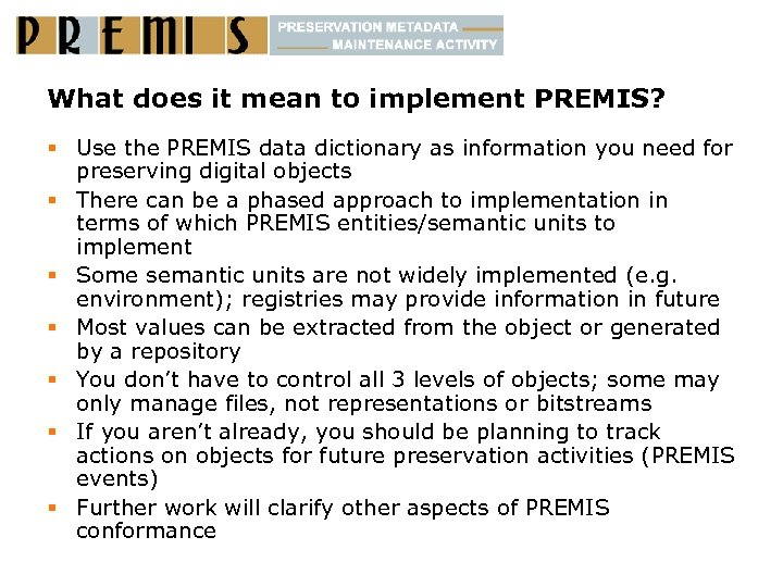 What does it mean to implement PREMIS? § Use the PREMIS data dictionary as