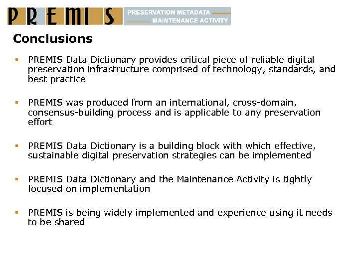 Conclusions § PREMIS Data Dictionary provides critical piece of reliable digital preservation infrastructure comprised