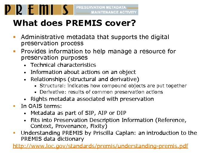 What does PREMIS cover? § Administrative metadata that supports the digital preservation process §