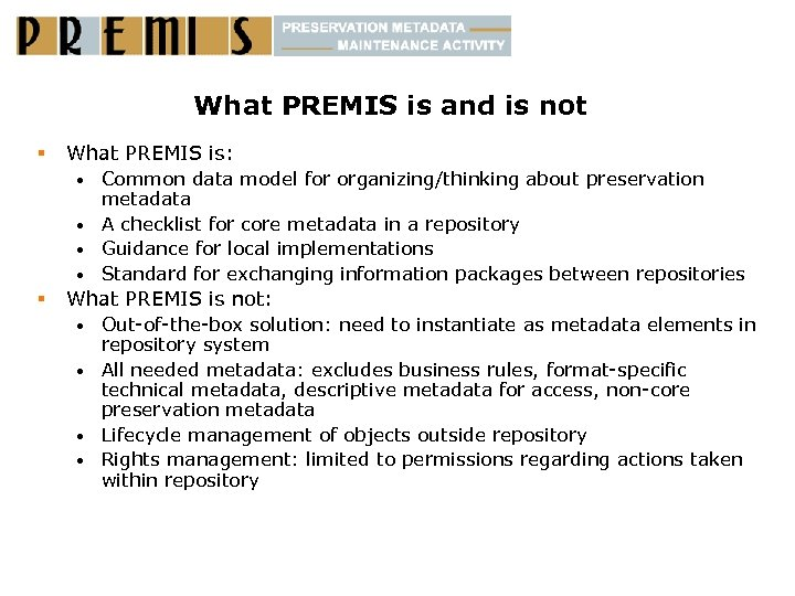 What PREMIS is and is not § What PREMIS is: Common data model for
