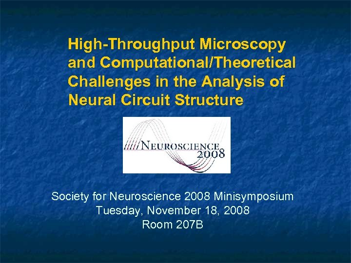 High-Throughput Microscopy and Computational/Theoretical Challenges in the Analysis of Neural Circuit Structure Society for