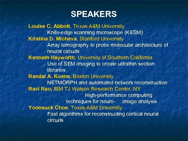 SPEAKERS Louise C. Abbott, Texas A&M University Knife-edge scanning microscope (KESM) Kristina D. Micheva,