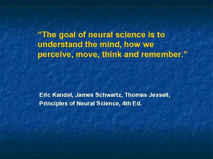 """The goal of neural science is to understand the mind, how we perceive, move,"