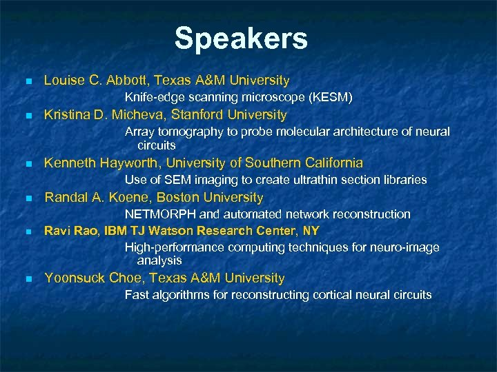 Speakers n Louise C. Abbott, Texas A&M University Knife-edge scanning microscope (KESM) n Kristina