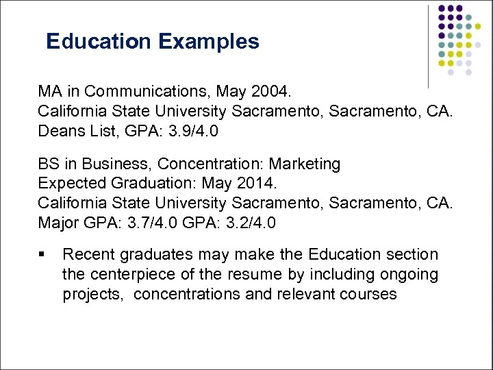 Education Examples MA in Communications, May 2004. California State University Sacramento, CA. Deans List,