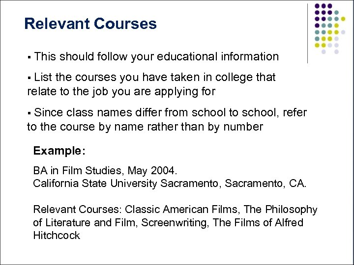 Relevant Courses § This should follow your educational information § List the courses you