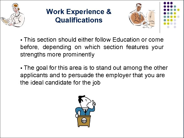 Work Experience & Qualifications § This section should either follow Education or come before,