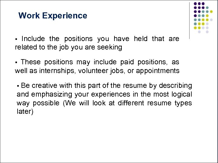 Work Experience Include the positions you have held that are related to the job