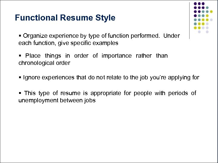 Functional Resume Style § Organize experience by type of function performed. Under each function,