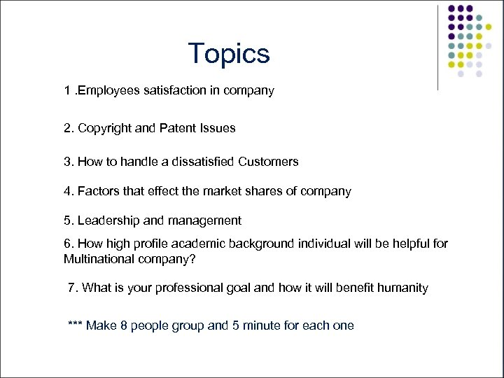 Topics 1. Employees satisfaction in company 2. Copyright and Patent Issues 3. How to