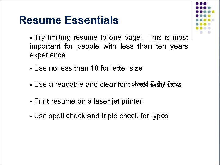 Resume Essentials Try limiting resume to one page. This is most important for people