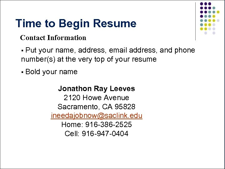 Time to Begin Resume Contact Information § Put your name, address, email address, and