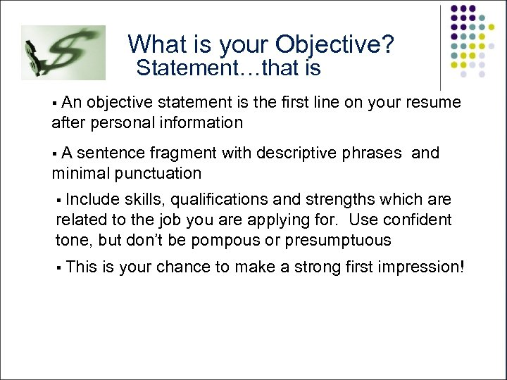 What is your Objective? Statement…that is § An objective statement is the first line