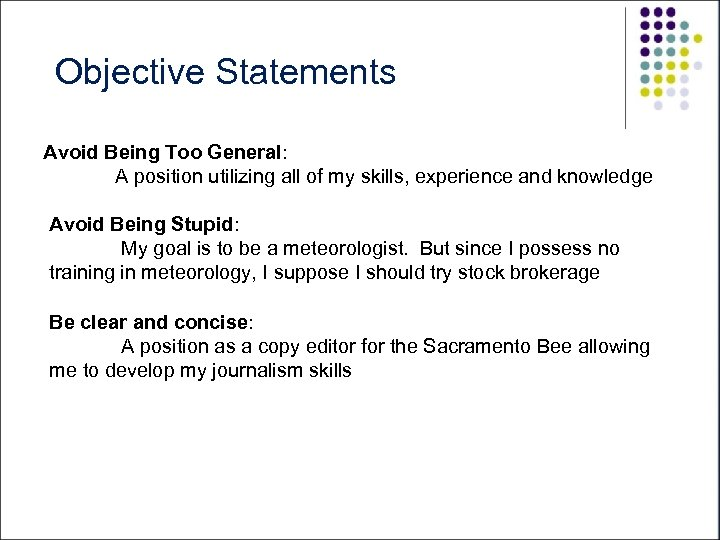 Objective Statements Avoid Being Too General: A position utilizing all of my skills, experience