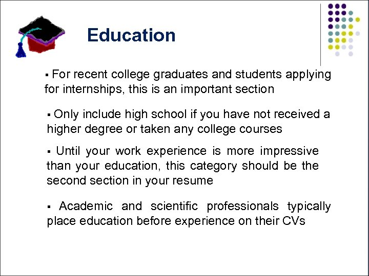 Education § For recent college graduates and students applying for internships, this is an