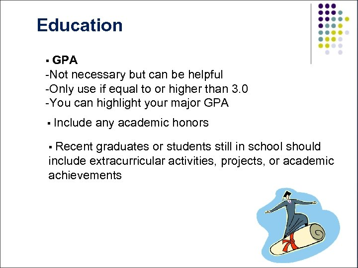 Education § GPA -Not necessary but can be helpful -Only use if equal to