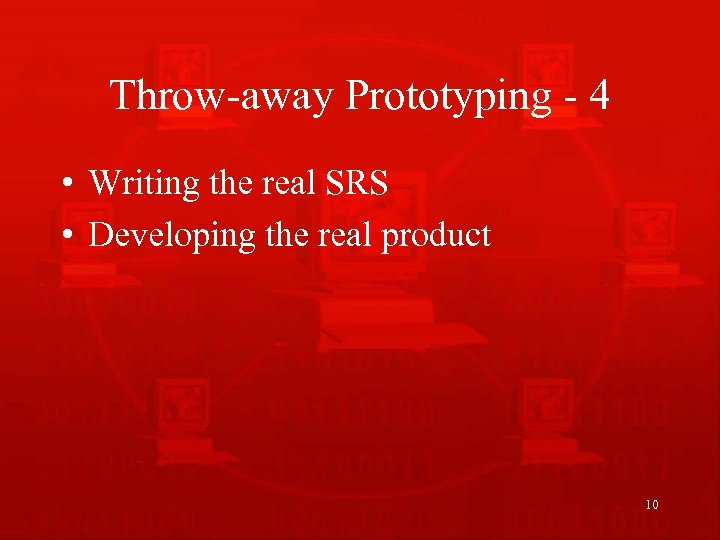 Throw-away Prototyping - 4 • Writing the real SRS • Developing the real product