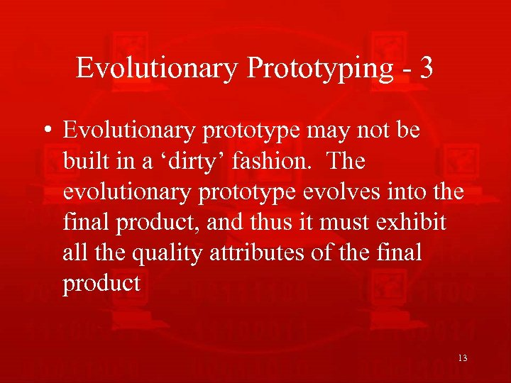 Evolutionary Prototyping - 3 • Evolutionary prototype may not be built in a 'dirty'