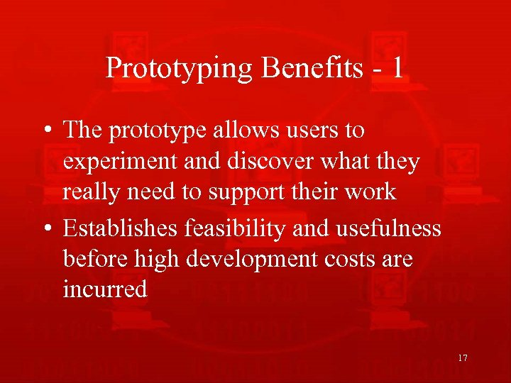 Prototyping Benefits - 1 • The prototype allows users to experiment and discover what