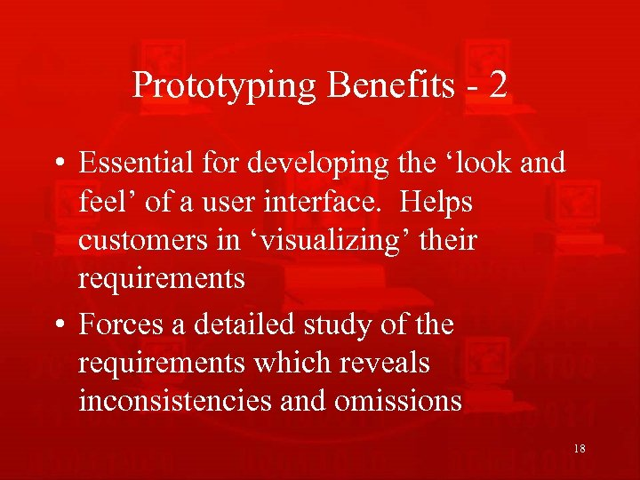 Prototyping Benefits - 2 • Essential for developing the 'look and feel' of a