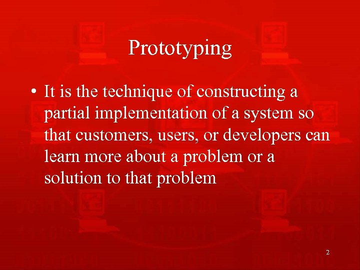 Prototyping • It is the technique of constructing a partial implementation of a system