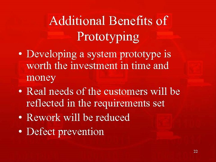 Additional Benefits of Prototyping • Developing a system prototype is worth the investment in