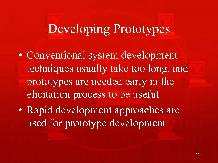 Developing Prototypes • Conventional system development techniques usually take too long, and prototypes are