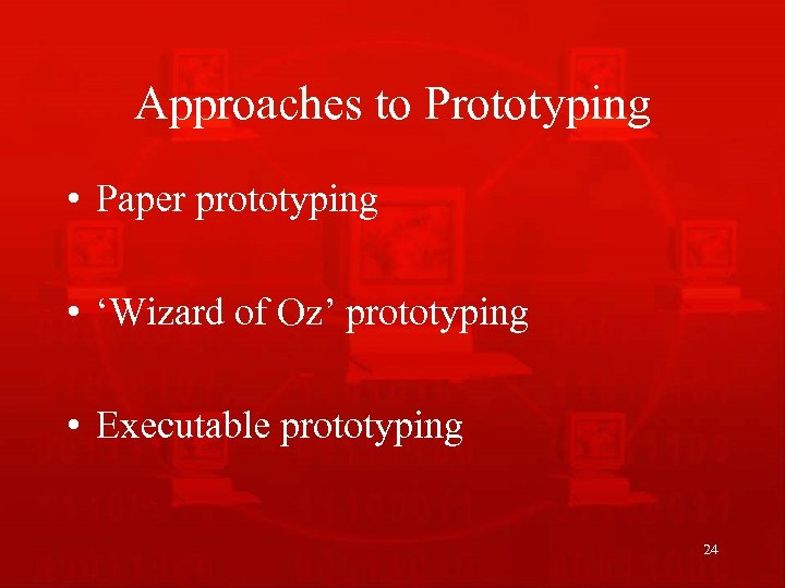 Approaches to Prototyping • Paper prototyping • 'Wizard of Oz' prototyping • Executable prototyping