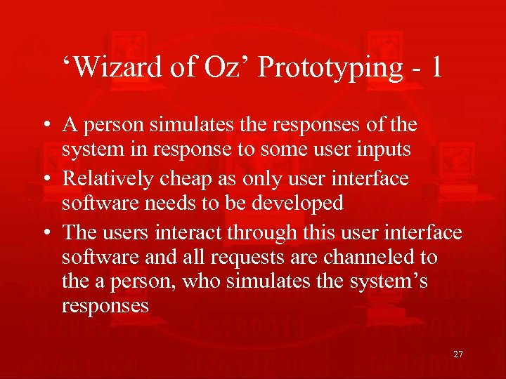 'Wizard of Oz' Prototyping - 1 • A person simulates the responses of the