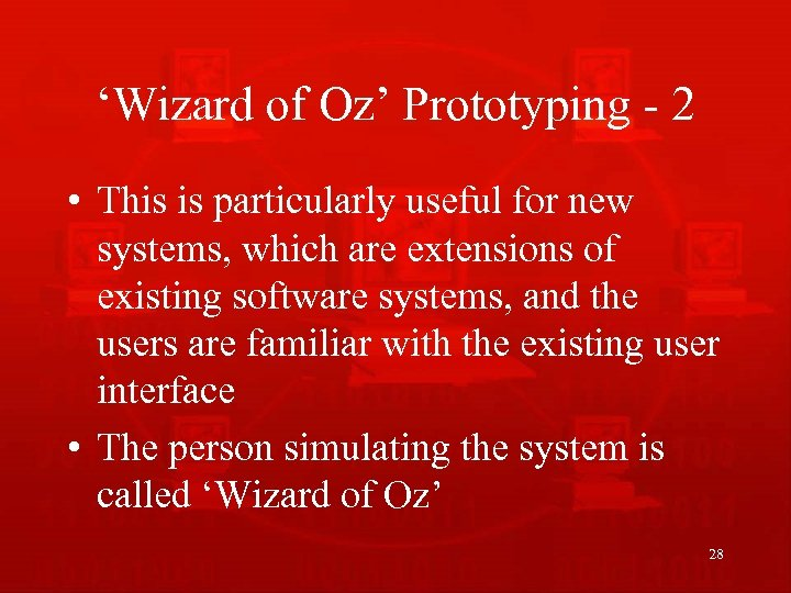 'Wizard of Oz' Prototyping - 2 • This is particularly useful for new systems,
