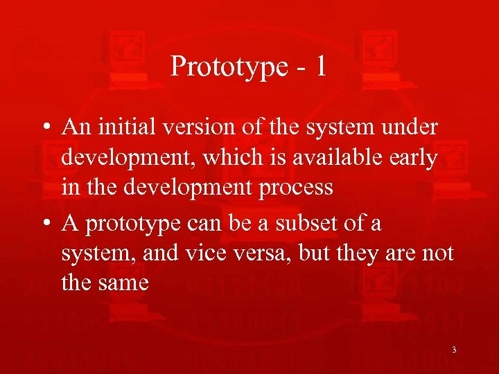 Prototype - 1 • An initial version of the system under development, which is