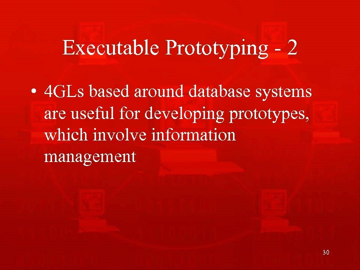 Executable Prototyping - 2 • 4 GLs based around database systems are useful for