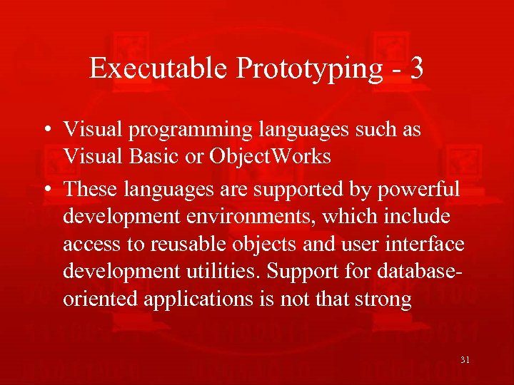 Executable Prototyping - 3 • Visual programming languages such as Visual Basic or Object.