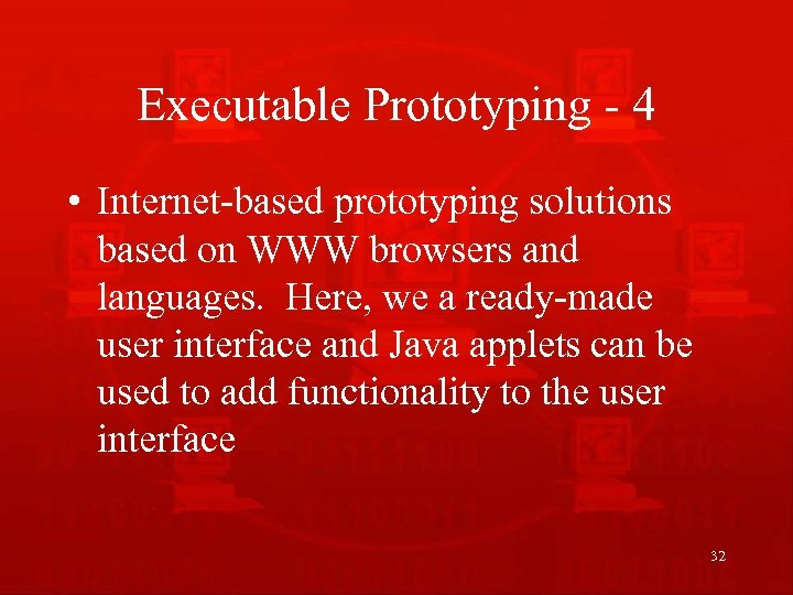 Executable Prototyping - 4 • Internet-based prototyping solutions based on WWW browsers and languages.