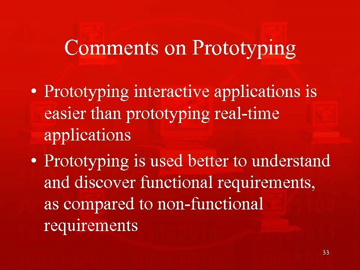 Comments on Prototyping • Prototyping interactive applications is easier than prototyping real-time applications •
