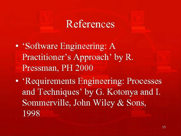 References • 'Software Engineering: A Practitioner's Approach' by R. Pressman, PH 2000 • 'Requirements