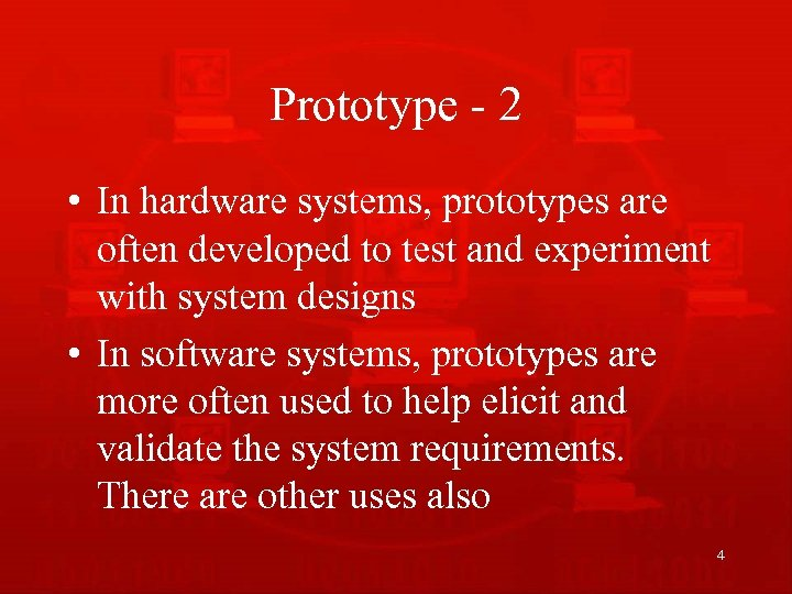 Prototype - 2 • In hardware systems, prototypes are often developed to test and