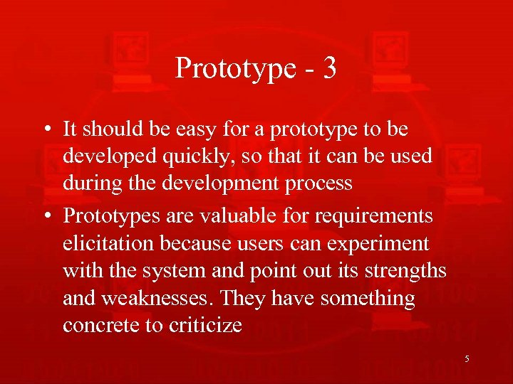 Prototype - 3 • It should be easy for a prototype to be developed