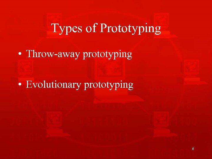 Types of Prototyping • Throw-away prototyping • Evolutionary prototyping 6